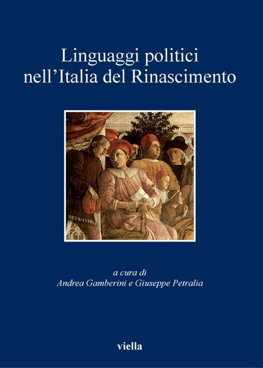 Linguaggi politici nell'Italia del Rinascimento - Andrea Gamberini,Giuseppe Petralia - ebook