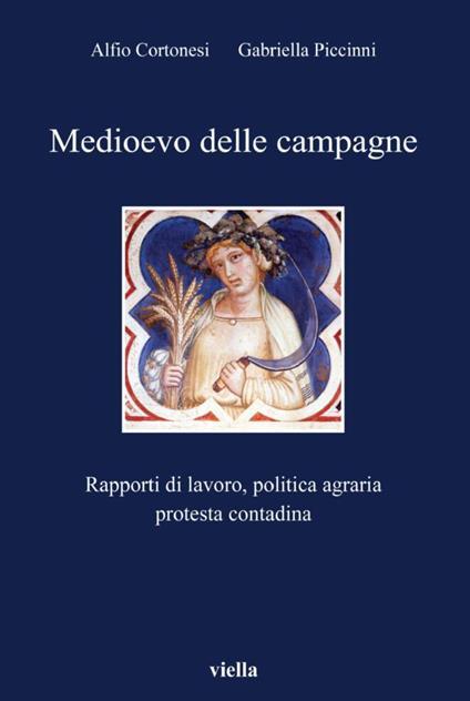 Medioevo delle campagne. Rapporti di lavoro, politica agraria, protesta contadina - Alfio Cortonesi,Gabriella Piccinni - ebook
