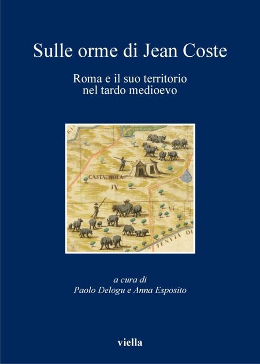 Sulle orme di Jean Coste. Roma e il suo territorio nel tardo Medioevo - Paolo Delogu,Anna Esposito - ebook