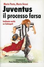 Juventus, il processo farsa. Inchiesta verità su Calciopoli