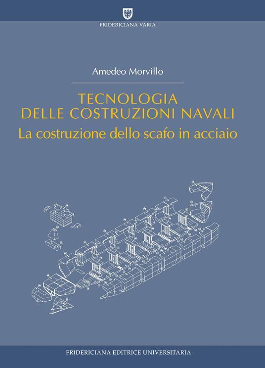 Tecnologia delle costruzioni navali. La costruzione dello scafo in acciaio - Amedeo Morvillo - ebook