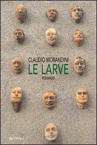 Le larve - Claudio Morandini - copertina