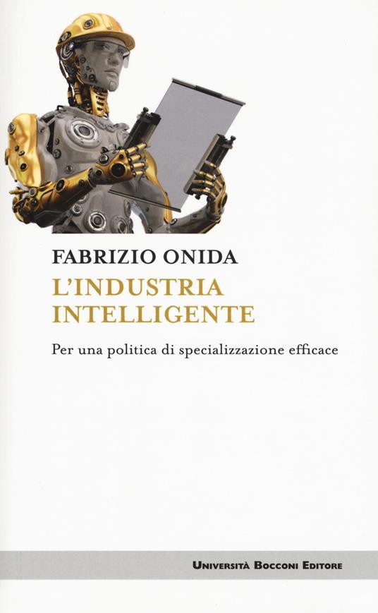 L' industria intelligente. Per una politica di specializzazione efficace - Fabrizio Onida - copertina