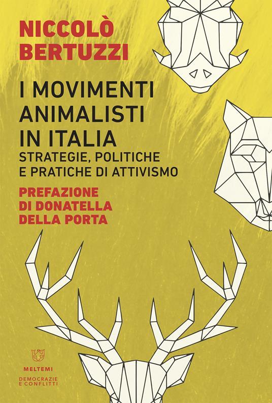 I movimenti animalisti in Italia. Strategie, politiche e pratiche di attivismo - Niccolò Bertuzzi - ebook