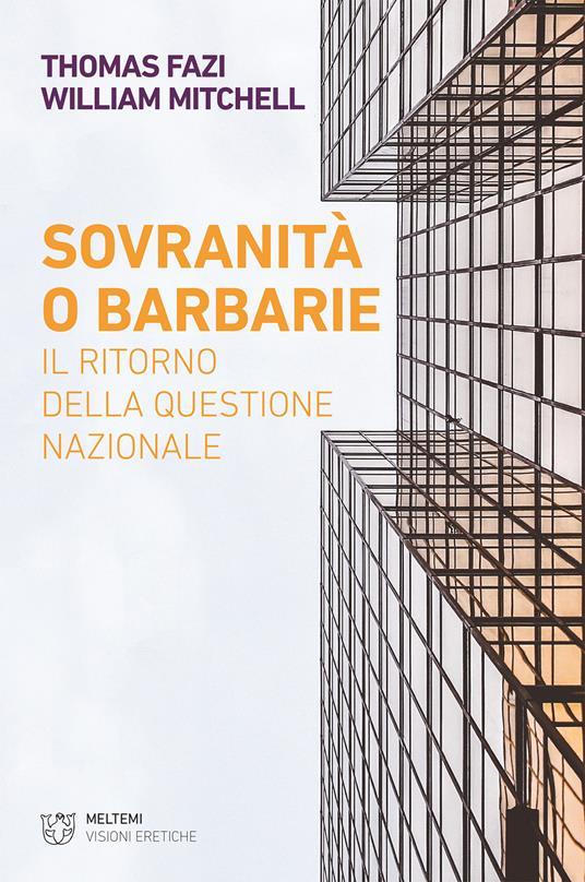 Sovranità o barbarie. Il ritorno della questione nazionale - Thomas Fazi,William Mitchell - ebook