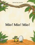 Mio! Mio! Mio! Ediz. illustrata