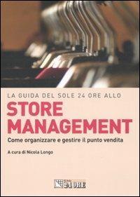 La guida del Sole 24 Ore allo store management. Come organizzare e gestire il punto vendita di una grande catena - copertina