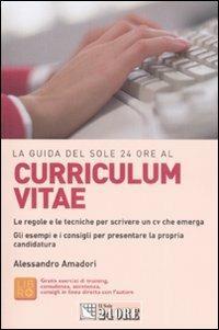 La guida del Sole 24 Ore al curriculum vitae. Le regole e le tecniche per scrivere un cv che emerga - Alessandro Amadori - copertina
