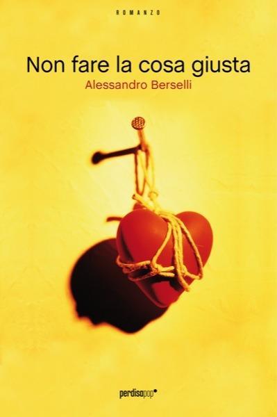 Non fare la cosa giusta - Alessandro Berselli - ebook