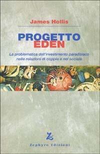 Progetto Eden. La problematica dell'investimento paradisiaco nelle relazioni di coppia e nel sociale - James Hollis - copertina