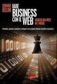 Fare business con il Web. Scacco alla rete in 7 mosse - Leonardo Bellini - copertina