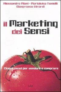 Il marketing dei sensi. Cinque sensi per vendere e comprare - Alessandro Miani,Marialuisa Tonielli,Gianfranco Virardi - copertina