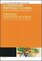 La cooperazione territoriale in Europa. Il caso dell'euroregione alpino-adriatica. Ediz. italiana e inglese