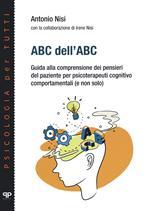 ABC dell'ABC. Guida alla comprensione dei pensieri del paziente per psicoterapeuti cognitivo comportamentali (e non solo)
