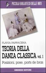 Teoria della danza classica. Vol. 1: Posizioni, pose, ports de bras.