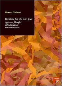 Decidere per chi non può: approcci filosofici all'eutanasia non volontaria - Matteo Galletti - copertina