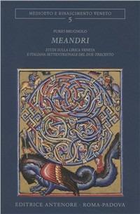 Meandri. Studi sulla lirica veneta e italiana settentrionale nel due-trecento - Furio Brugnolo - copertina