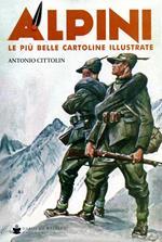 Alpini. Le più belle cartoline illustrate. Ediz. a colori
