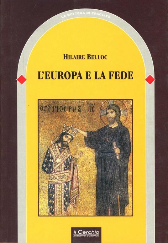 L' Europa e la fede. Storia di un connubio inscindibile - Hilaire Belloc - copertina