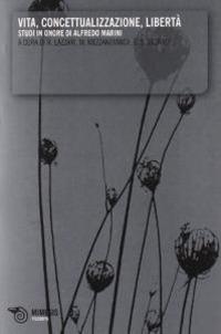 Vita, concettualizzazione, libertà. Studi in onore di Alfredo Marini - copertina