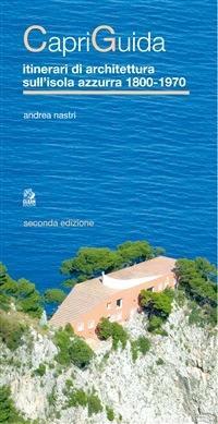 Capriguida. Itinerari di architettura sull'isola Azzurra 1800-1970 - Andrea Nastri - ebook