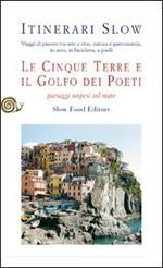 Le Cinque Terre e il golfo dei Poeti. Paesaggi sospesi sul mare