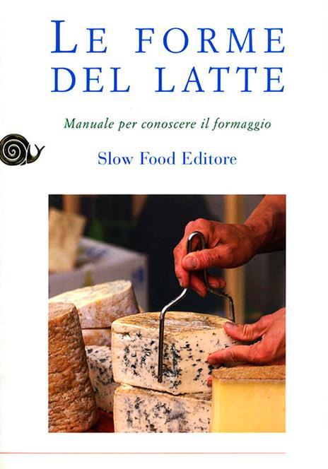 Le forme del latte. Manuale per conoscere il formaggio - copertina