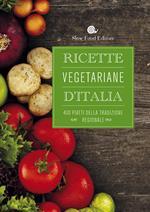 Ricette vegetariane d'Italia. 400 piatti della tradizione regionale