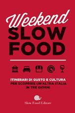Weekend Slow Food. Itinerari di gusto e cultura per scoprire un'altra Italia in tre giorni