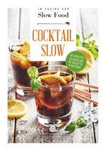 Cocktail Slow. 45 ricette classiche, 52 ricette d'autore