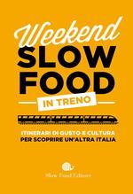 Weekend Slow Food in treno. Itinerari di gusto e cultura per scoprire un'altra Italia