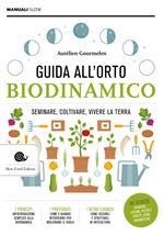 Guida alll'orto biodinamico. Seminare, coltivare, vivere la terra