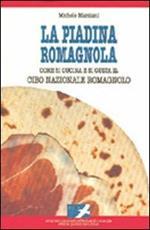 La piadina romagnola. Come si cucina e si gusta il cibo nazionale romagnolo