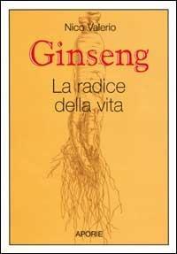 Ginseng. La radice della vita - Nico Valerio - copertina