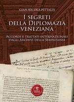 I segreti della diplomazia veneziana. Accordi e trattati internazionali dagli Archivi della Serenissima