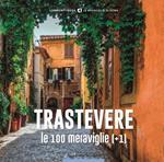 Trastevere, le 100 meraviglie (+1). Ediz. illustrata