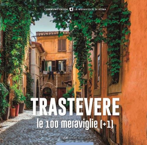 Trastevere, le 100 meraviglie (+1). Ediz. illustrata - copertina