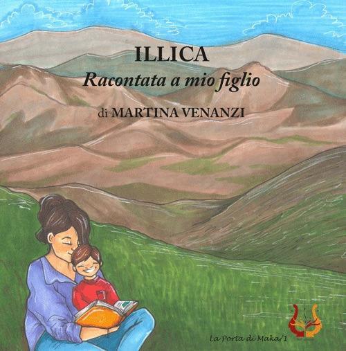 Illica raccontata a mio figlio. Ediz. illustrata - Martina Venanzi - copertina