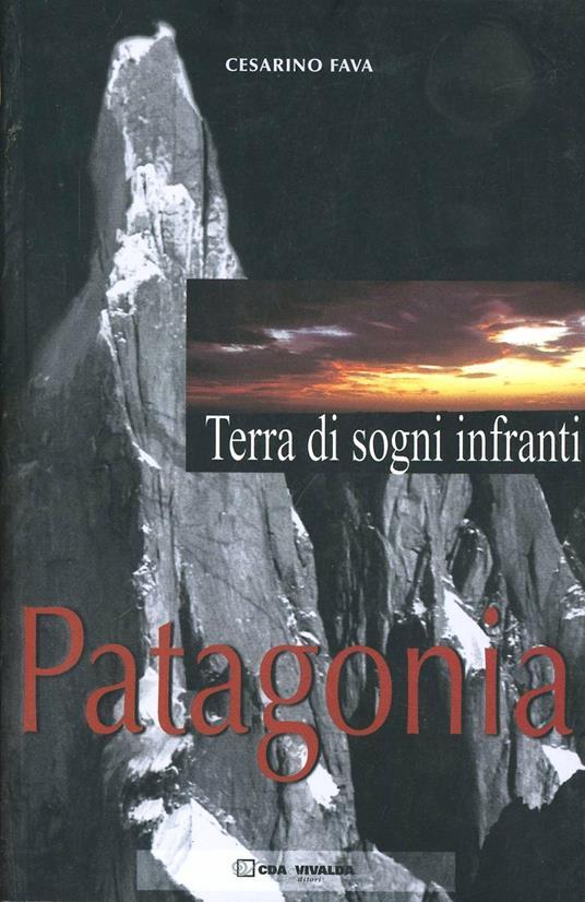 Patagonia. Terra di sogni infranti - Cesarino Fava - copertina