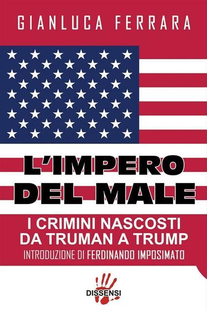 L' impero del male. I crimini nascosti da Truman a Trump - Gianluca Ferrara - ebook