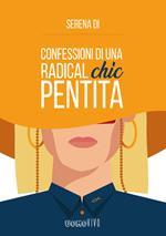 Confessioni di una radical chic pentita