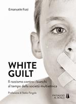 White guilt. Il razzismo contro i bianchi al tempo della società multietnica
