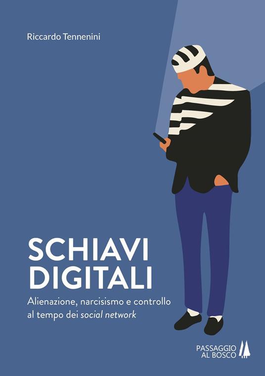 Schiavi digitali. Alienazione, narcisismo e controllo al tempo dei social network - Riccardo Tennenini - copertina