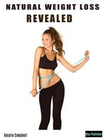 Natural weight loss revealed. How to lose weight. The natural way