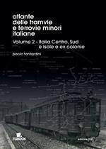 Atlante delle tramvie e ferrovie minori italiane. Ediz. illustrata. Vol. 2: Italia Centro, Sud, isole, ex colonie.