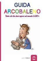Guida arcobaleno. Tutto ciò che devi sapere sul mondo LGBT+