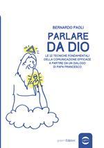 Parlare da Dio. Le 12 tecniche fondamentali della comunicazione efficace a partire da un dialogo di Papa Francesco
