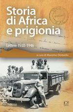 Storia di Africa e prigionia. Lettere 1938-1946