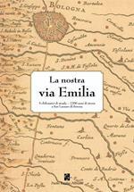 La nostra via Emilia. 5 chilometri di strada, 2200 anni di storia a San Lazzaro di Savena. Ediz. illustrata