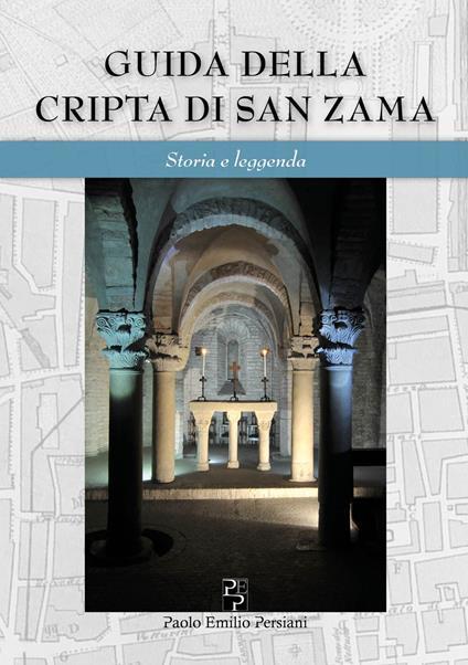 Guida della cripta di San Zama. Storia e leggenda. Ediz. italiana e inglese - Paola Porta,Francisco Giordano,Lilia Collina - copertina